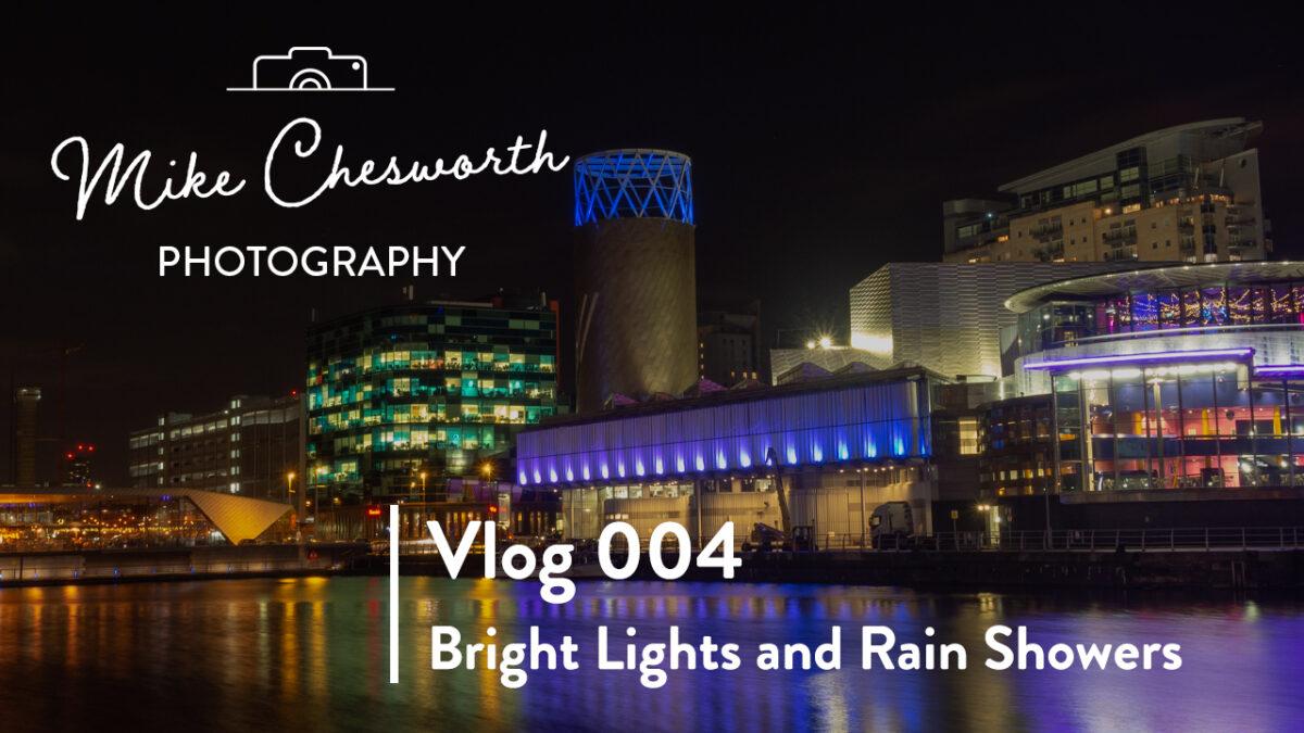 Vlog 004 | Bright Lights and Rain Showers | Salford Quays | Urban Photography