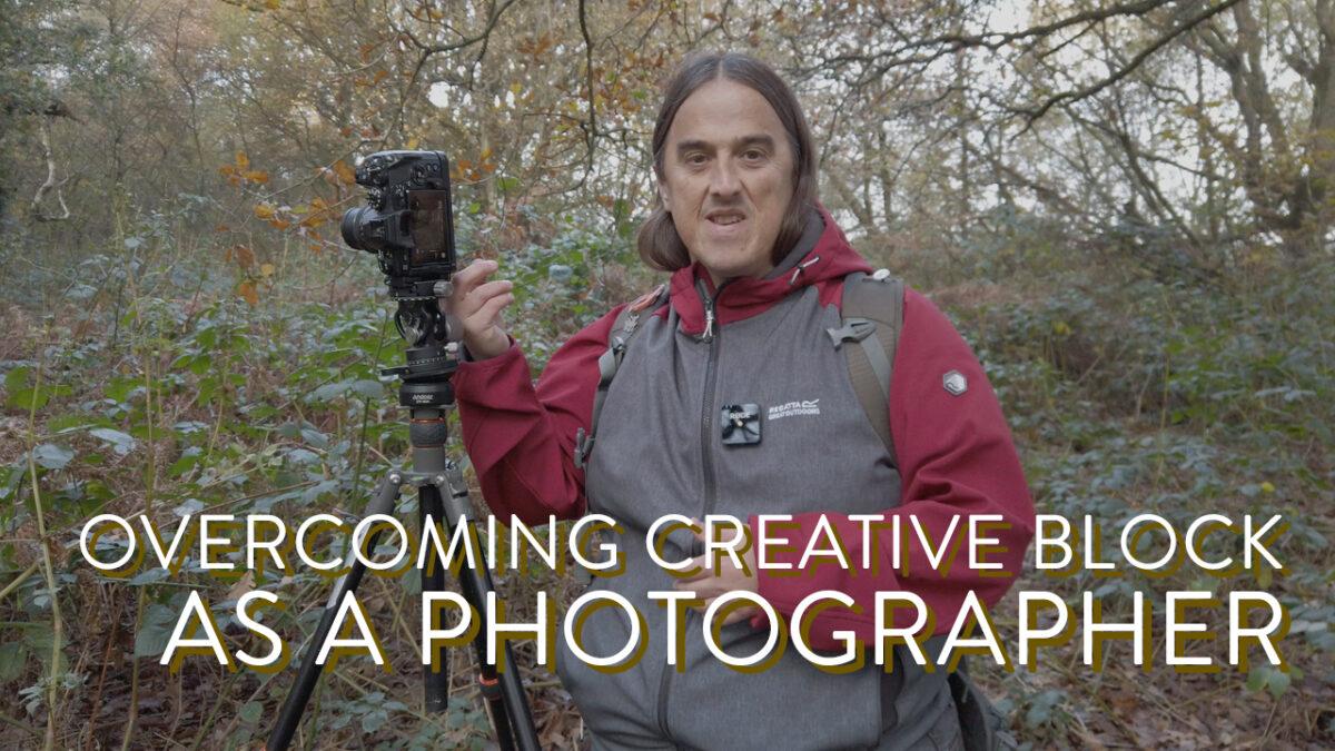 Overcoming CREATIVE BLOCK as a PHOTOGRAPHER.